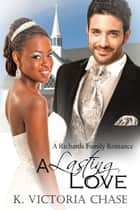 A Lasting Love (A Richards Family Romance) ebook by K. Victoria Chase