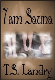 7am Sauna ebook by T. S. Landry