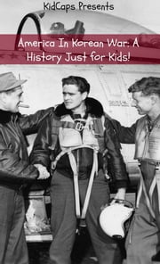 America In Korean War: A History Just for Kids! ebook by KidCaps
