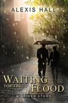 Waiting for the Flood - Spires, #2 ebook by Alexis Hall