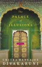 The Palace of Illusions ebook by Chitra Divakaruni