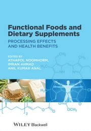 Functional Foods and Dietary Supplements - Processing Effects and Health Benefits ebook by Athapol Noomhorm,Imran Ahmad,Anil K. Anal