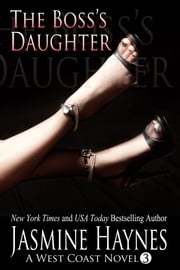 The Boss's Daughter - A West Coast Novel, Book 3 ebook by Jasmine Haynes