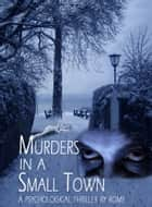 Murders in a Small Town: A Psychological Thriller ebook by Rome