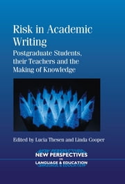 Risk in Academic Writing - Postgraduate Students, their Teachers and the Making of Knowledge ebook by Lucia Thesen,Linda Cooper