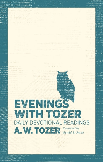 Evenings with Tozer - Daily Devotional Readings ebook by A. W. Tozer,Gerald B. Smith