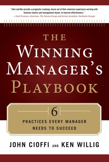 The Winning Manager's Playbook - 6 Practices Every Manager Needs to Succeed ebook by John Cioffi,Ken Willig
