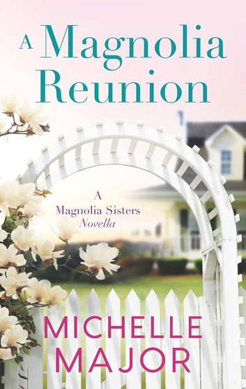 A Magnolia Reunion ebook by Michelle Major