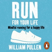 Run for Your Life - Mindful Running for a Happy Life 有聲書 by William Pullen