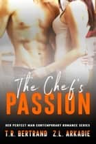 The Chef's Passion ebook by Z.L. Arkadie, T.R. Bertrand