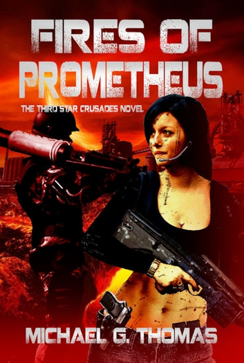 Fires of Prometheus (Star Crusades Uprising, Book 3) ebook by Michael G. Thomas