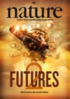 Nature Futures 2 - Science Fiction from the Leading Science Journal ebook by Colin Sullivan, Henry Gee