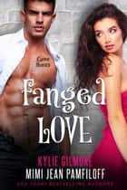 Fanged Love ebook by Mimi Jean Pamfiloff, Kylie Gilmore
