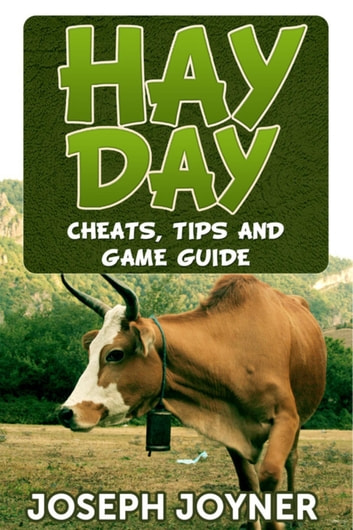 Hay Day - Cheats, Tips and Game Guide ebook by Joseph Joyner