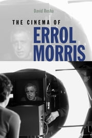 The Cinema of Errol Morris ebook by David Resha