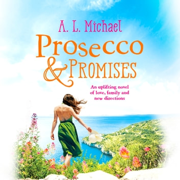 Prosecco and Promises - An uplifting novel of love, family and new directions audiobook by A. L. Michael