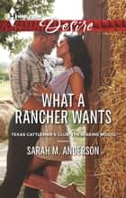 What a Rancher Wants ebook by Sarah M. Anderson