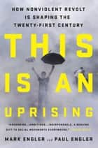 This Is an Uprising ebook by How Nonviolent Revolt Is Shaping the Twenty-First Century
