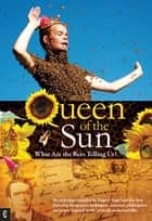 Queen of the Sun - What are the Bees Telling Us? ebook by Taggart Siegel