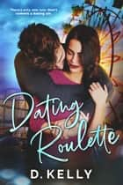 Dating Roulette ebook by D. Kelly