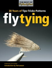 Fly Tying - 30 Years of Tips, Tricks, and Patterns ebook by Ted Leeson, Joe Healy