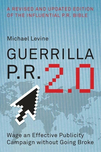Guerrilla P.R. 2.0 - Wage an Effective Publicity Campaign without Going Broke ebook by Michael Levine