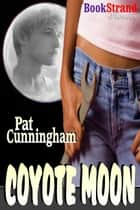 Coyote Moon ebook by Pat Cunningham