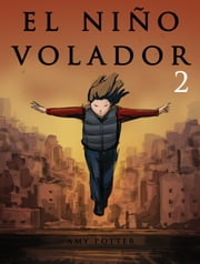 El Niño Volador 2 (Libro Ilustrado) ebook by Amy Potter