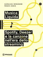 Musica Liquida. Spotify, Deezer e la canzone nell'era dello streaming ebook by Gianluigi Bonanomi, Renzo  Zonin