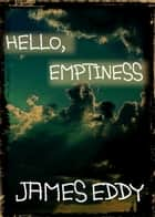 Hello, Emptiness ebook by James Eddy