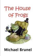 The House of Frogs ebook by Richard Cook