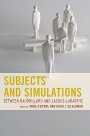 Subjects and Simulations - Between Baudrillard and Lacoue-Labarthe ebook by Anne O'Byrne,Hugh J. Silverman,Gary E. Aylesworth,Bettina Bergo,Thomas P. Brockelman,Alina Clej,Damian Ward Hey,Drew A. Hyland,Basil O'Neill,Henk Oosterling,Stephen David Ross,Katherine Rudolph,Robin May Schott,Massimo Verdicchio,James R. Watson,Martin G. Weiss