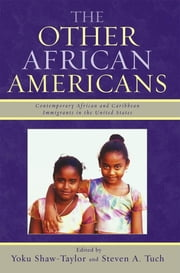 The Other African Americans - Contemporary African and Caribbean Families in the United States ebook by Yoku Shaw-Taylor,Steven A. Tuch