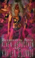 Alien Abduction; Beastmen of Ator ebook by Kaitlyn O'Connor