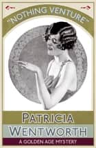 Nothing Venture - A Golden Age Mystery 電子書 by Patricia Wentworth
