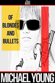 Of Blondes and Bullets ebook by Michael Young