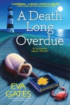 A Death Long Overdue - A Lighthouse Library Mystery ebook by Eva Gates
