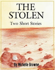 The Stolen: Two Short Stories ebook by Michelle Browne