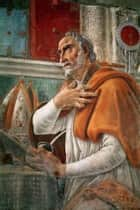 7 COMPLETE & UNABRIDGED WORKS OF SAINT AUGUSTINE OF HIPPO WITH HIS LETTERS,LIFE & WORK ebook by SAINT AUGUSTINE OF HIPPO