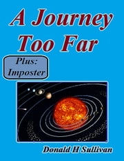 A Journey Too Far Plus Imposter ebook by Donald H Sullivan