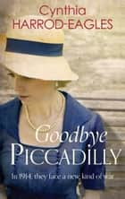 Goodbye Piccadilly - War at Home, 1914 ebook by Cynthia Harrod-Eagles