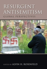Resurgent Antisemitism - Global Perspectives ebook by Alvin H. Rosenfeld