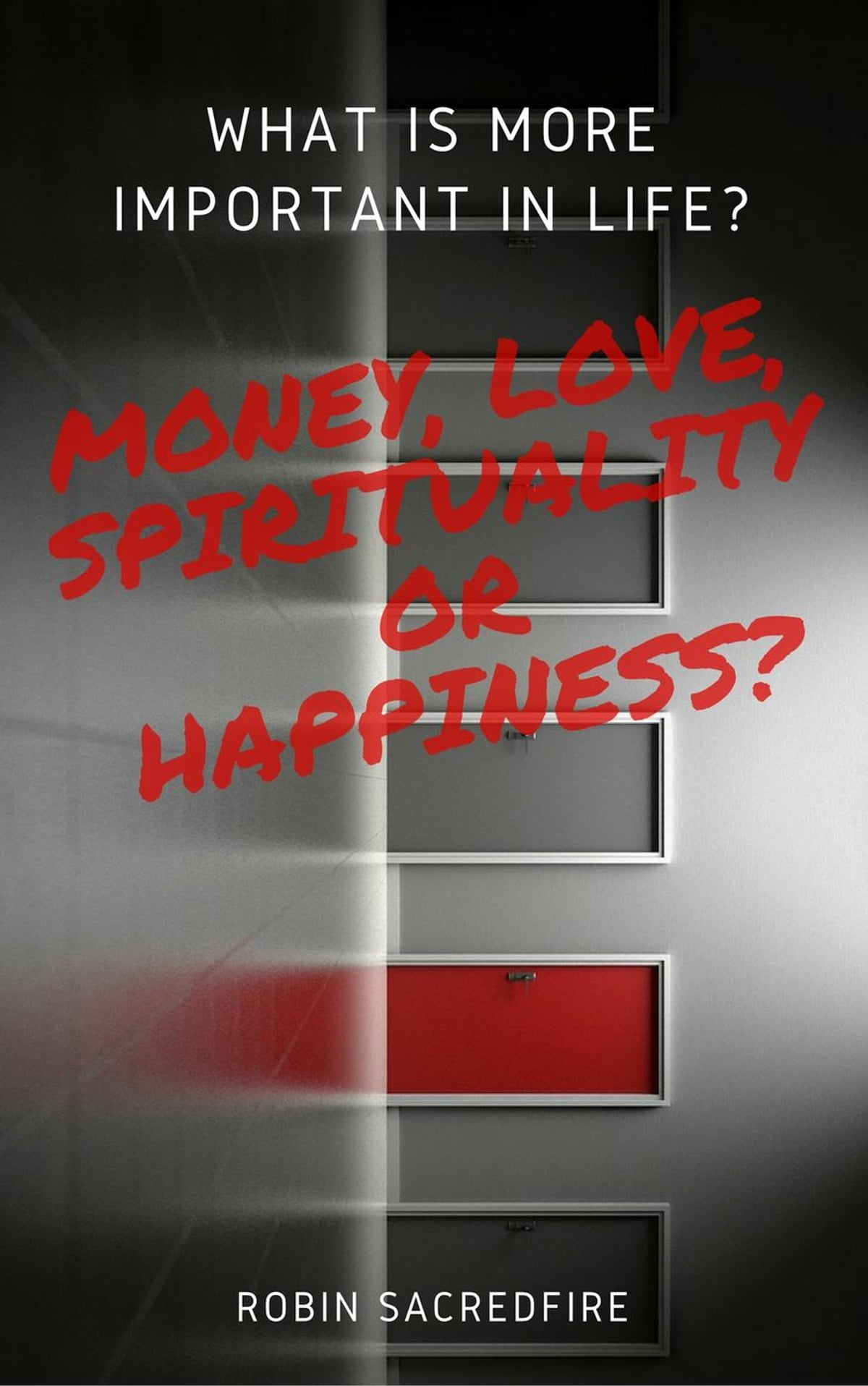 What is More Important in Life?: Money, Love, Spirituality or Happiness?  ebook by Robin Sacredfire - Rakuten Kobo