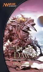 The Fifth Dawn - Mirrodin Cycle, Book III ebook by Cory Herndon