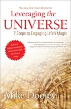 Leveraging the Universe - 7 Steps to Engaging Life's Magic ebook de Mike Dooley