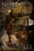 Needful Things ebook by Eric Stringer