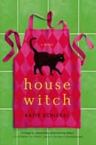 Housewitch - A Novel ebook by Katie Schickel
