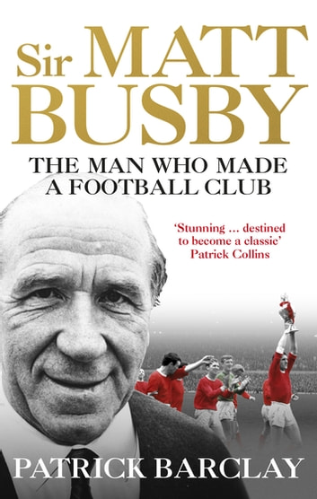 Sir Matt Busby - The Definitive Biography ebook by Patrick Barclay