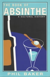 The Book of Absinthe - A Cultural History ebook by Phil Baker