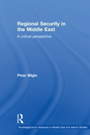 Regional Security in the Middle East - A Critical Perspective ebook by Pinar Bilgin